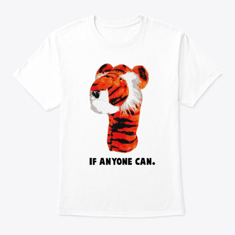 If Anyone Can Tiger Funny Shirt White T-Shirt Front