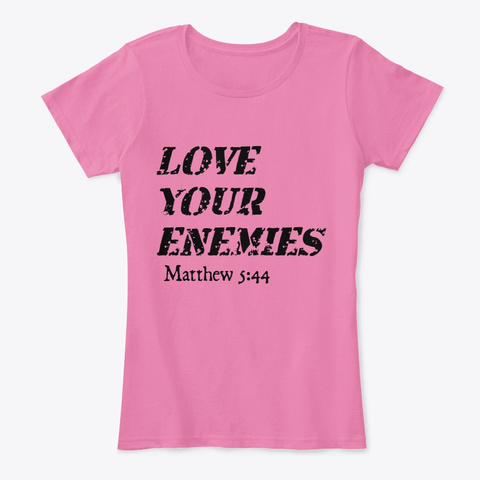 Love Your Enemies True Pink T-Shirt Front