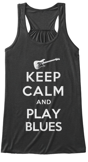 Keep Calm And Play Blues Dark Grey Heather T-Shirt Front