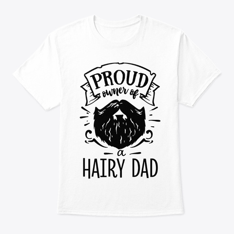 Proud Owner Of A Hairy Dad White T-Shirt Front