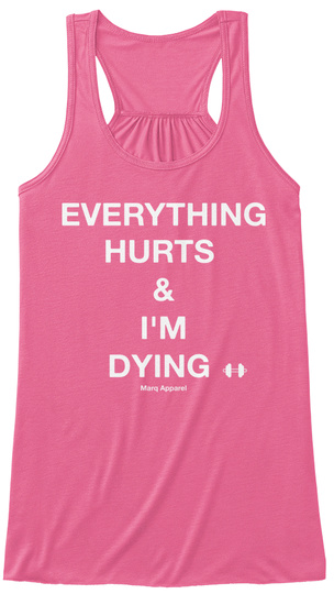 6e5d738fa8225 Everything Hurts   I m Dying Marq Apparel Neon Pink Women s Tank Top Front