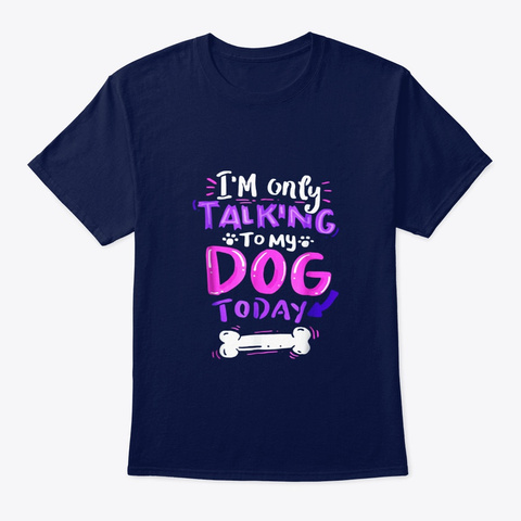 Im Only Talking To My Dog Today T Shirt Navy T-Shirt Front