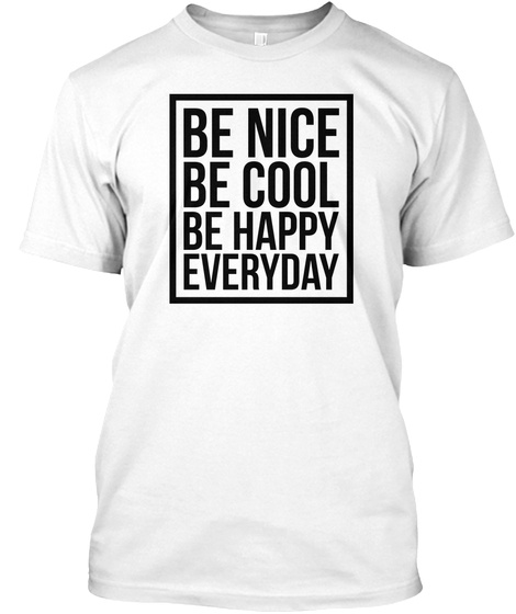 be nice be cool be happy everyday quote be nice be cool be happy