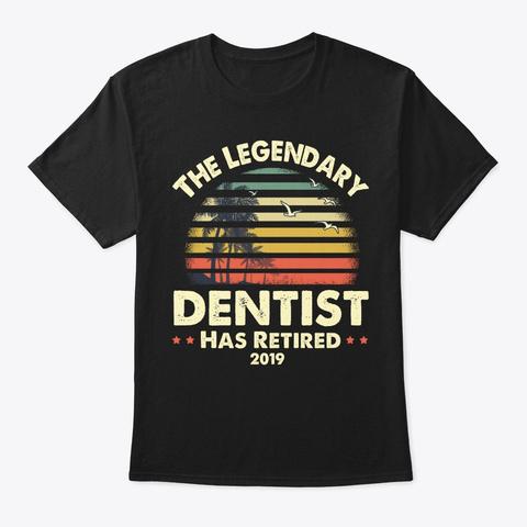 2019 Legendary Retired Dentist Gift Black T-Shirt Front