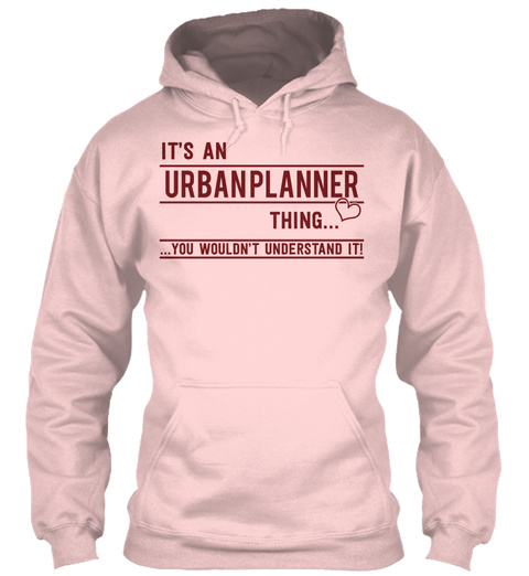 It's An Urban Planner Thing... You Wouldn't Understand It! Light Pink T-Shirt Front