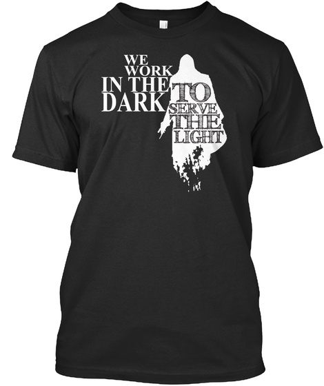 We Work In The Dark To Serve The Light Black Camiseta Front