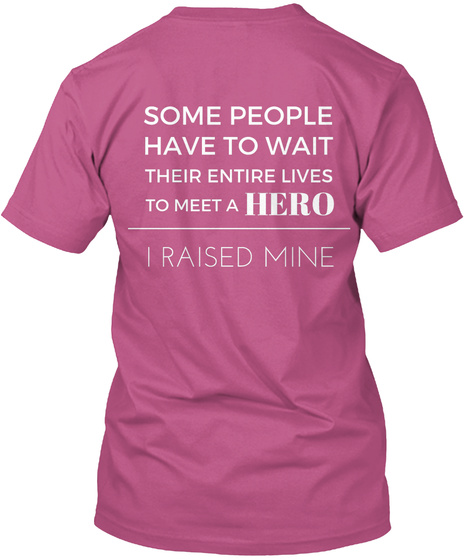 Some People Have To Wait Their Entire Lives To Meet A Hero I Raised Mine Heliconia T-Shirt Back