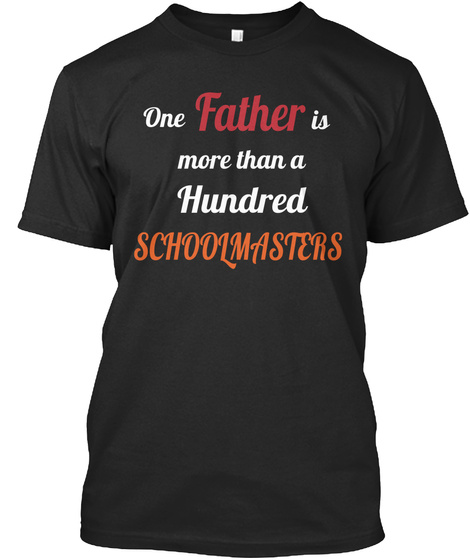 One Father Is More Than A Hundred Schoolmasters Black T-Shirt Front