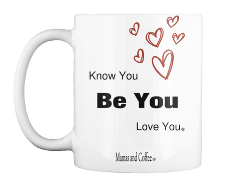 Know You Be You Love You Mamas And Coffee White Mug Front