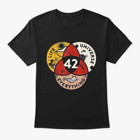 42 The Answer To Life The Universe And Black T-Shirt Front
