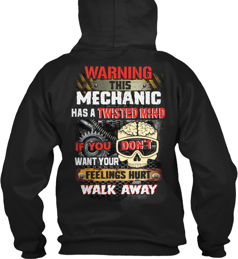 Warning This Mechanic Has A Twisted Mind If You Don't Want You Feelings Hurt Walk Away Black T-Shirt Back