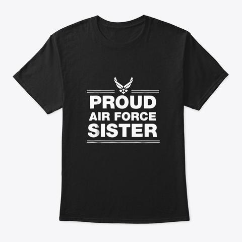 Air Force Proud Sister Shirt Black T-Shirt Front