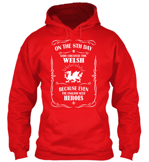 On The Th Day God Created The Welsh Because Even The English Need Heroes Fire Red T-Shirt Front