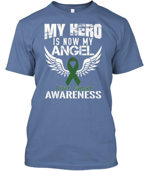 My Hero Is Now My Angel Liver Cancer Awareness Denim Blue T-Shirt Front