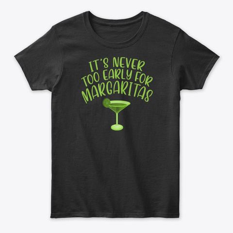 It's Never Too Early For Margaritas Black T-Shirt Front