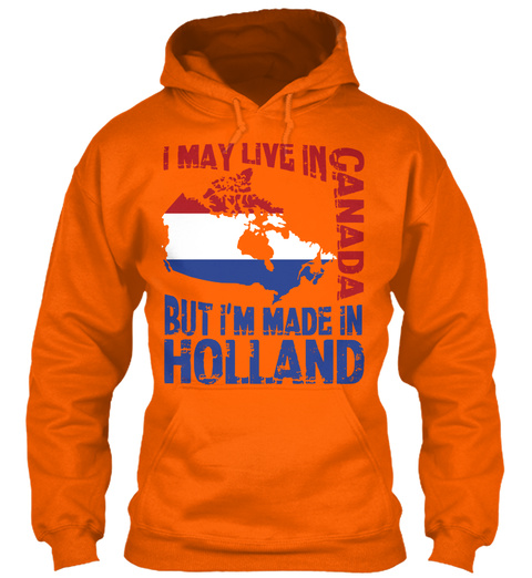 I May Live In Canada But I'm Made In Holland Orange Crush T-Shirt Front