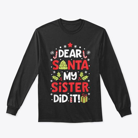 Dear Santa My Sister Did It Funny Christ Black T-Shirt Front