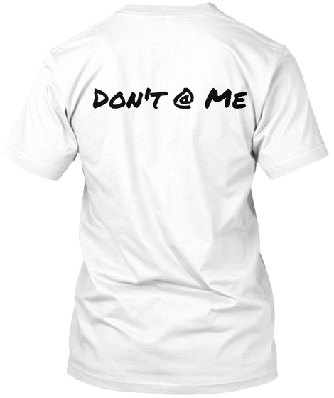 Dont @ Me White T-Shirt Back