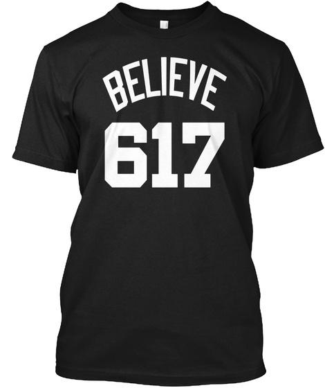 Believe 617 Boston Basketball T Shirts Black T-Shirt Front