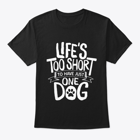 Lifes Too Short To Have Just One Dog T Black T-Shirt Front