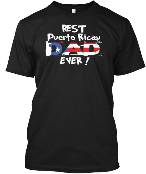 Best Puerto Rican Dad Ever T Shirt Black T-Shirt Front