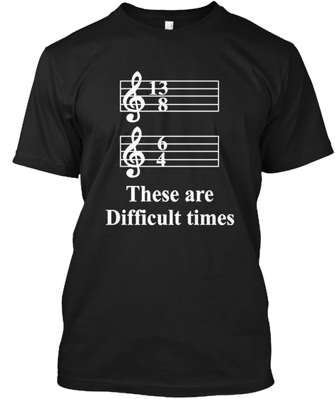 13 8 6 4 These Are Difficult Times Black T-Shirt Front