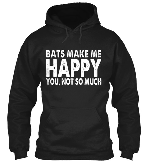 Bats Make Me Happy You, Not So Much Black T-Shirt Front