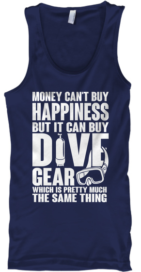 Money Cant Buy Happiness But It Can Buy Dive Gear Which Is Pretty Much The Same Thing Navy Tank Top Front