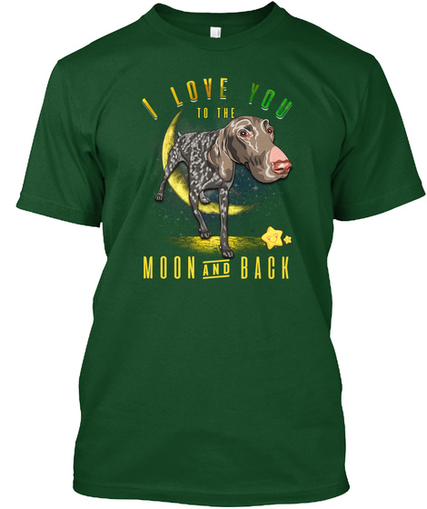 German Shorthaired I Love You To Deep Forest T-Shirt Front