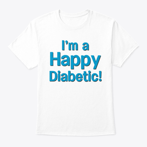 I'm A Happy Diabetic   Adult White T-Shirt Front