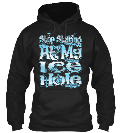 Stop Staring At My Ice Hole Black T-Shirt Front