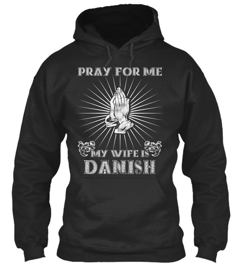 Pray For Me My Wife Is Danish Jet Black T-Shirt Front