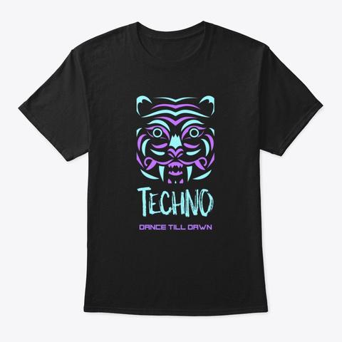 Techno Tiger Dance Till Dawn Edm Retro Black T-Shirt Front