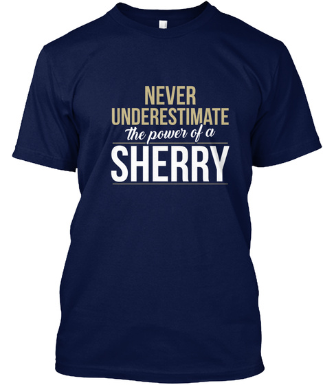 Never Underestimate The Power Of A Sherry Navy T-Shirt Front