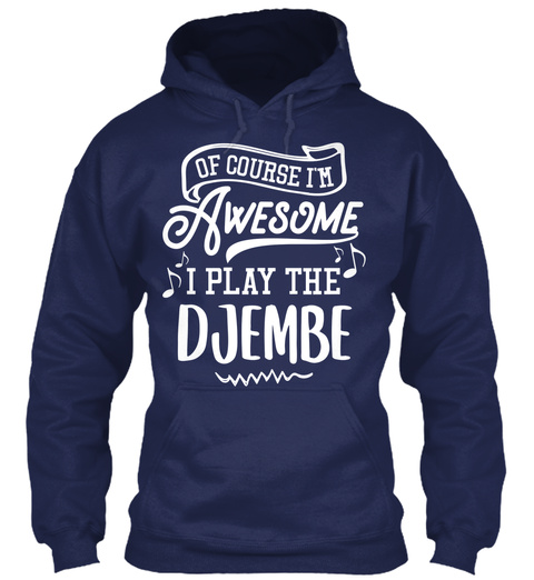 Of Course I'm Awesome I Play The Djembe Navy Sweatshirt Front