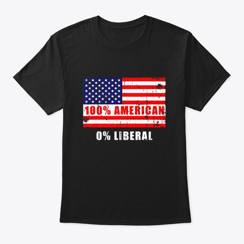 Anti Liberal 100 American 0 Liberal Black T-Shirt Front