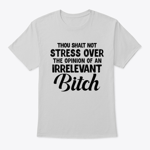 The Opinion Of An Irrelevant Bitch Light Steel T-Shirt Front