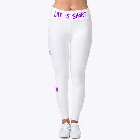 Life Is Short Leggings Standard T-Shirt Front