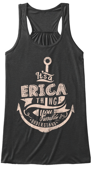 It's A Erica Thing You Wouldn't Understand Dark Grey Heather T-Shirt Front