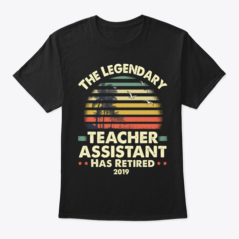 2019 Retired Teacher Assistant Gift Black T-Shirt Front