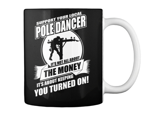 Support Your Local Pole Dancer It's Not All About The Money It's About Keeping You Turned On! Black Mug Back