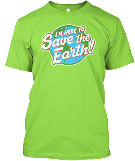 I'm Here To Save The Earth! Lime T-Shirt Front