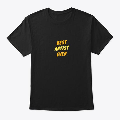 Best Artist Ever Black T-Shirt Front