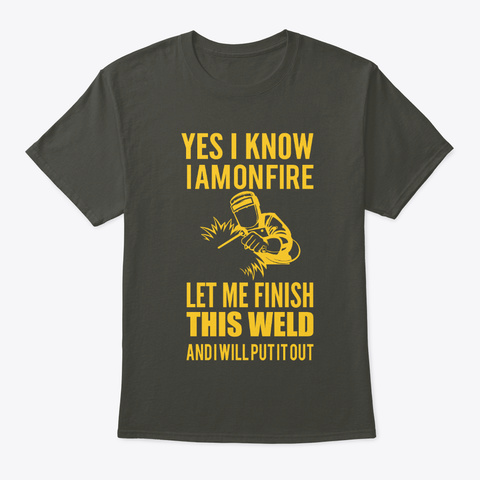 I Am On Fire Welder T Shirt Smoke Gray T-Shirt Front