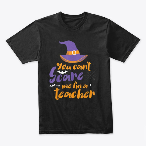 You Can't Scare Me I'm A Teacher Black T-Shirt Front