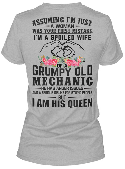 Assuming I'm Just A Woman Was Your First Mistake I'm A Spoiled Wife Of A Grumpy Old Mechanic He Has Anger Issues And... Sport Grey T-Shirt Back
