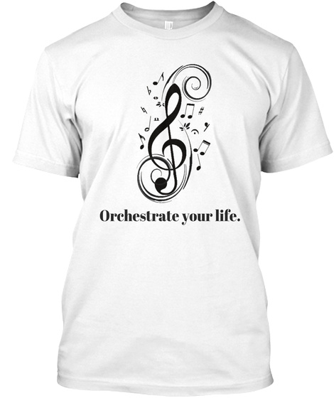 Orchestrate Your Life White T-Shirt Front