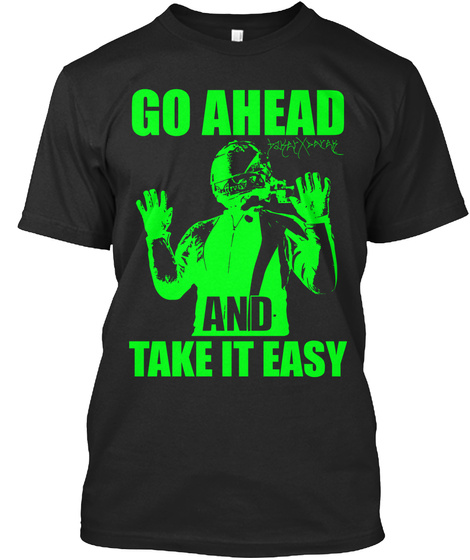 Go Ahead And Take It Easy Cheah! Black T-Shirt Front