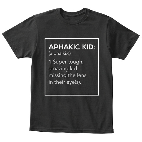 Aphakic Kid: (A.Pha.Ki.C) 1.Super Tough, Amazing Kid Missing The Lens In Their Eye(S). Black T-Shirt Front