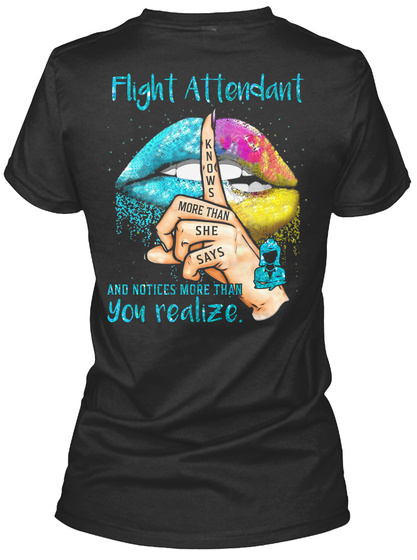 Flight Attendant Knows More Than She Says And Notices More Than You Realize Black T-Shirt Back